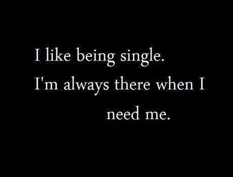 There are loads of great reasons to be single! SAVOR IT!